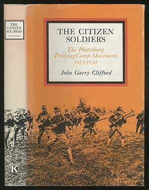 - The Citizen Soldiers: The Plattsburg Training Camp Movement, 1913-1920