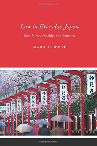 Law in Everyday Japan: Sex, Sumo, Suicide, and Statutes por Mark D. West