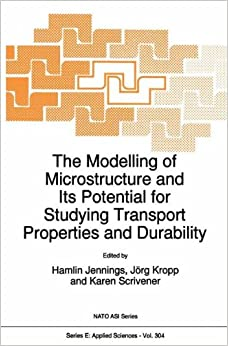 The Modelling of Microstructure and its Potential for Studying Transport Properties and Durability (Nato Science Series E:) (Volume 304)