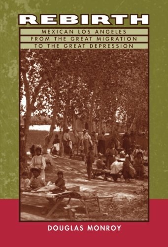 Rebirth: Mexican Los Angeles from the Great Migration to the Great Depression