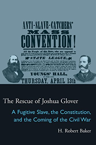 The Rescue of Joshua Glover: A Fugitive Slave, the Constitution, and the Coming of the Civil War (Law Society & Poli