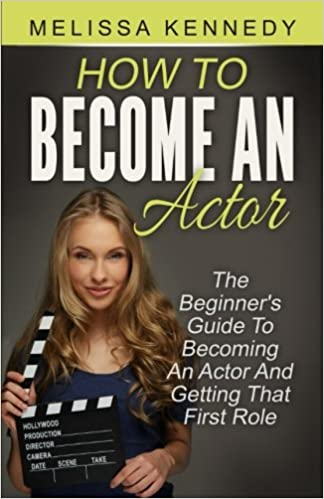 How to become an actor the beginners guide to becoming an actor how to become an actor the beginners guide to becoming an actor and getting that first role melissa kennedy 9781533352996 amazon books fandeluxe Images