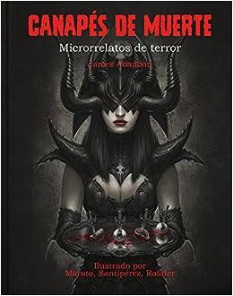 Canapés de muerte (Microrrelatos de terror): Amazon.es: James Abaddon, Esteban Maroto, Santipérez, Rafater, Artpassword: Libros