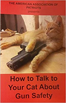 How to Talk to Your Cat About Gun Safety: Amazon.com: Books