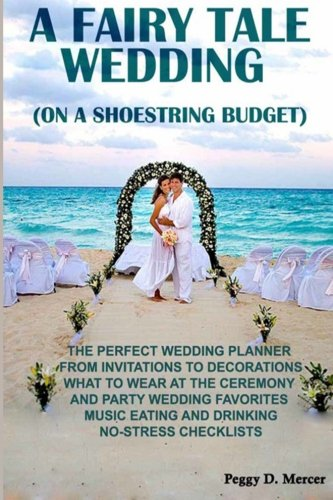 A fairy tale wedding (on a shoestring budget): The perfect wedding planner from invitations to decorations what to wear at the ceremony and party ... drinking no-stress checklists (Correct Times)