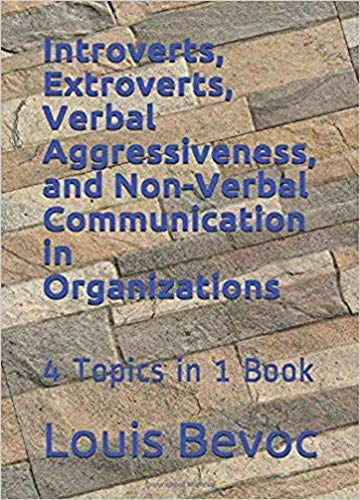 Introverts, Extroverts, Verbal Aggressiveness, and Non-Verbal Communication in Organizations: 4 Topics in 1 Book