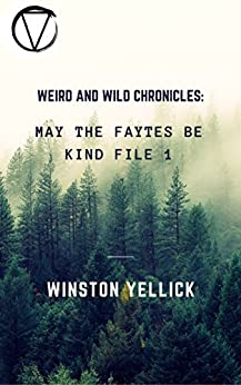 Weird and Wild Chronicles:: May the Faytes Be Kind File 1 by [Yellick, Winston]