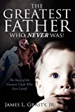 The Greatest Father Who Never Was!, James L. Gratsy, 1432751212
