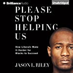 Please Stop Helping Us: How Liberals Make It Harder for Blacks to Succeed | Jason L. Riley