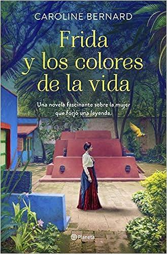 Frida y los colores de la vida de Caroline Bernard