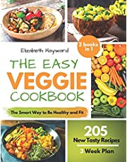 THE EASY VEGGIE COOKBOOK: The Smart Way to be Healthy and Fit and Save the Planet. 205 New Plant-Based Recipes with 3-Week Plan to Take Care of Your Body and Weight without Effort