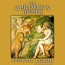 The Children's Homer Audiobook by Padraic Colum Narrated by Robert Whitfield