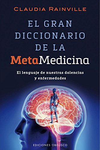 El gran diccionario de la metamedicina (Spanish Edition) [Claudia Rainville] (Tapa Blanda)