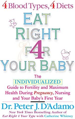 Eat Right for Your Baby: The Individulized Guide to Fertility and Maximum Heatlh During Pregnancy (Eat Right 4 Your Type)