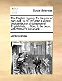 The English Registry, for the Year of Our Lord, 1776; or, a Collection of English Lists; Fitted to Be Bound with Wat, John Exshaw, 1170864201