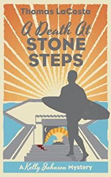 A Death at Stone Steps (A Kelly Johnson Mystery Book 1) by [LaCosta, Thomas]