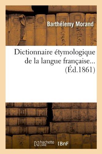 Dictionnaire Etymologique de La Langue Francaise... (Ed.1861) (Langues) (French Edition)