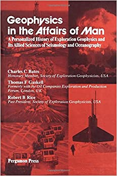 Geophysics in the Affairs of Man: A Personalized History of Exploration Geophysics and Its Allied Sciences of Seismology and Oceanography