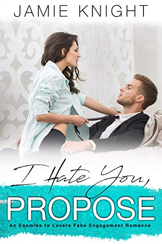 99¢ – I Hate You, Propose: An Enemies to Lovers Fake Engagement Romance