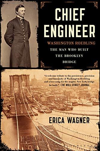 Chief Engineer: Washington Roebling, The Man Who Built the Brooklyn Bridge
