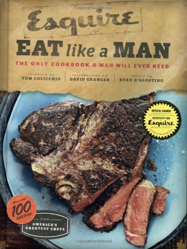 (Eat Like a Man: The Only Cookbook a Man Will Ever)