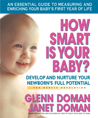 How Smart Is Your Baby?: Develop and Nurture Your Newborns Full Potential (The Gentle Revolution Series)