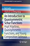 An Introduction to Quasisymmetric Schur Functions : Hopf Algebras, Quasisymmetric Functions, and Young Composition Tableaux, Luoto, Kurt and Mykytiuk, Stefan, 1461472997
