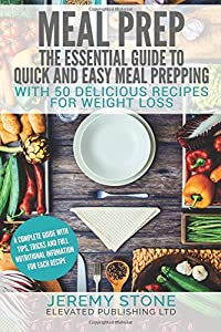 Meal Prep: The Essential Guide To Quick And Easy Meal Prepping For Weight Loss