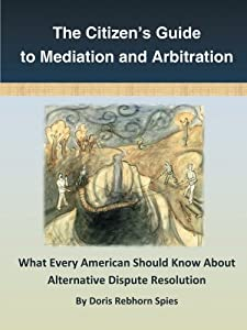 The Citizen's Guide to Mediation and Arbitration: What Every American Should Know About Alternative Dispute Resolution
