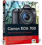 Canon EOS 70D: Das Handbuch zur Kamera