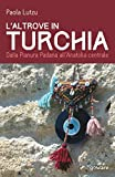 L'altrove in Turchia. Dalla Pianura Padana all'Anatolia centrale (Italian Edition)