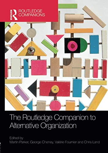 The Routledge Companion to Alternative Organization (The Oxford Handbook Of Corporate Social Responsibility)