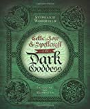 Celtic Lore and Spellcraft of the Dark Goddess, Stephanie Woodfield, 0738727679