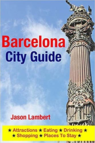Barcelona City Guide: Sightseeing, Hotel, Restaurant & Shopping Highlights (Illustrated) by Jason Lambert (2015-03-19)
