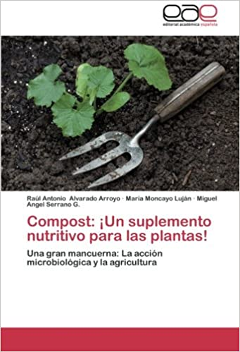 Compost: Un Suplemento Nutritivo Para Las Plantas!: Amazon.es: Alvarado Arroyo Raul Antonio, Moncayo Lujan Maria, Serrano G. Miguel Angel: Libros