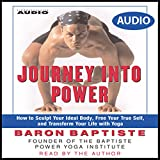 Journey Into Power: How to Sculpt your Ideal Body, Free your True Self, and Transform your life with Baptiste Power Vinyasa Yoga