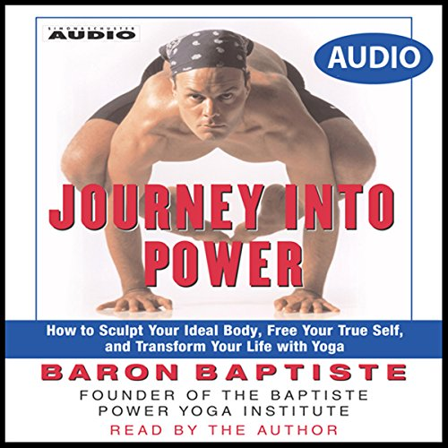 Journey Into Power: How to Sculpt your Ideal Body, Free your True Self, and Transform your life with Baptiste Power Vinyasa Yoga by Simon & Schuster Audio