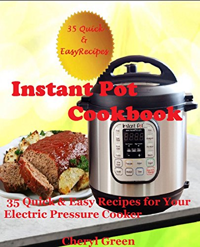 Instant Pot Cookbook: (35 Quick & Easy Recipes for Your Electric Pressure Cooker) by Cheryl Green