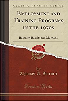 Employment and Training Programs in the 1970s: Research Results and Methods (Classic Reprint)