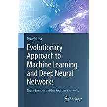Evolutionary Approach to Machine Learning and Deep Neural Networks: Neuro-Evolution and Gene Regulatory Networks