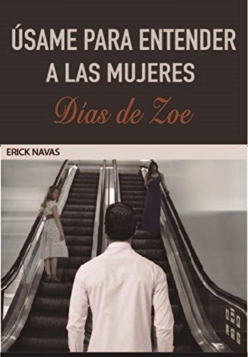 usame-para-entender-a-las-mujeres-dias-de-zoe-spanish-edition