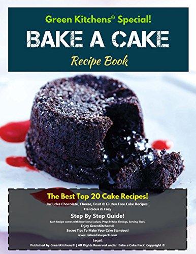 Green Kitchens Special Bake A Cake Secret Recipe Book!!!: The Best Top 20 Cake Recipes!!! (Gluten Free Cakes, Fruit Cakes, Cheese Cakes, Chocolate Cakes, ... Cakes, Sponge Cakes, Vanilla Cakes & More) (Best Vanilla Sponge Cake Recipe)