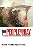 img - for The People and the Bay: A Social and Environmental History of Hamilton Harbour (Nature / History / Society) book / textbook / text book