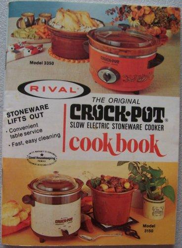 RIVAL [model 3350 & 3150] The Original Crock-Pot Slow Electric Stoneware Cooker Cookbook (crock-pot slow cooker model 3150 and 3350)