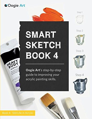 Smart Sketch Book 4: Oogie Art's step-by-step- guide to painting still life objects in acrylic