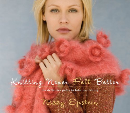 Download Knitting Never Felt Better: The Definitive Guide to Fabulous Felting ebook