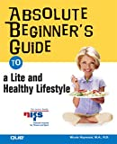 Absolute Beginner's Guide to a Lite and Healthy Lifestyle, Nicole Haywood, 0789733153