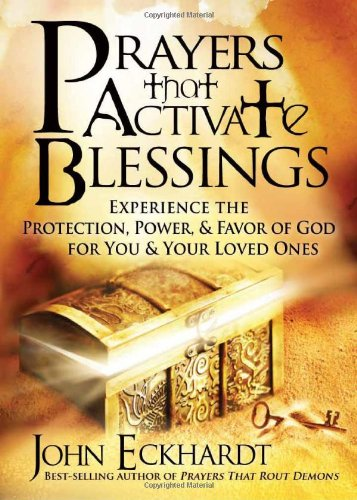 Blessings Prayers And (Prayers that Activate Blessings: Experience the Protection, Power & Favor of God for You & Your Loved Ones)