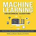 Machine Learning for Beginners: Algorithms, Decision Tree & Random Forest Introduction Audiobook by William Sullivan Narrated by Lukas Arnold
