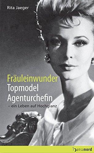 Fräuleinwunder Topmodel Agenturchefin   Ein Leben Auf Hochglanz